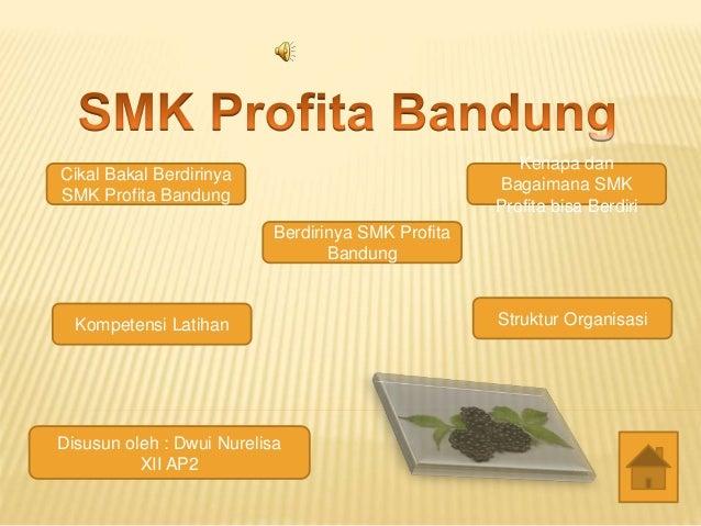 Cikal Bakal Berdirinya SMK Profita Bandung Berdirinya SMK Profita Bandung Struktur OrganisasiKompetensi Latihan Kenapa dan...