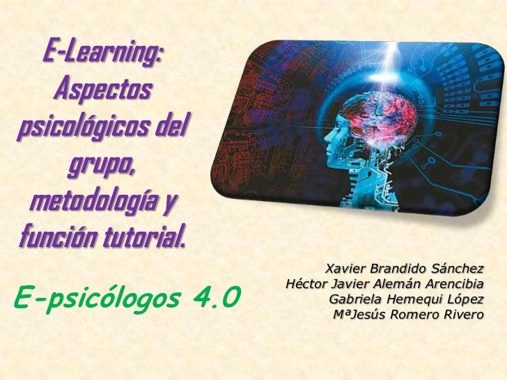 E-Learning:   Aspectospsicológicos del     grupo, metodología yfunción tutorial.                          Xavier Brandido ...