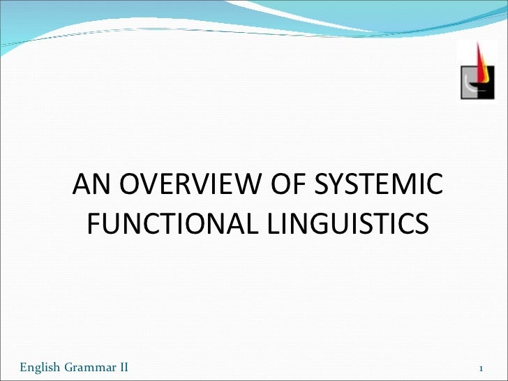 AN OVERVIEW OF SYSTEMIC FUNCTIONAL LINGUISTICS English Grammar II