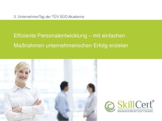 Effiziente Personalentwicklung – mit einfachen Maßnahmen unternehmerischen Erfolg erzielen 3. UnternehmerTag der TÜV SÜD A...