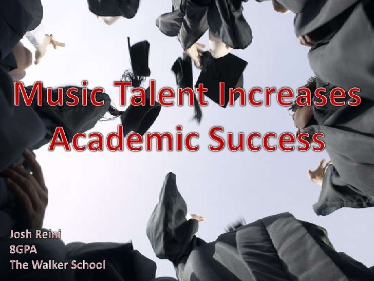 Music Talent Increases<br />Academic Success<br />Josh Reini<br />8GPA<br />The Walker School<br />