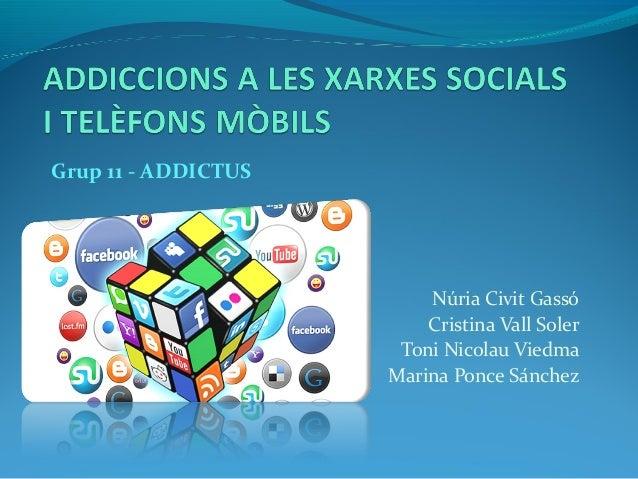 Núria Civit Gassó Cristina Vall Soler Toni Nicolau Viedma Marina Ponce Sánchez Grup 11 - ADDICTUS