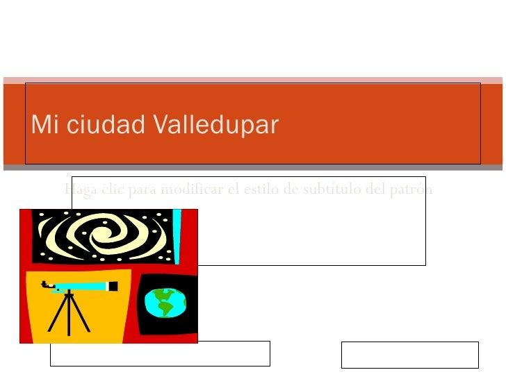 Mi ciudad Valledupar  Valledupar, sitio turístico