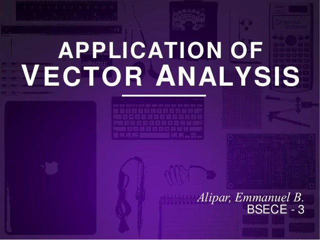 APPLICATION OF  V ECTOR A NALYSIS  Alipar, Emmanuel B. BSECE - 3