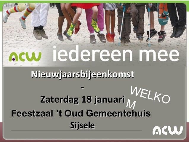 Nieuwjaarsbijeenkomst               -          WEL      Zaterdag 18 januari M   KOFeestzaal 't Oud Gemeentehuis           ...