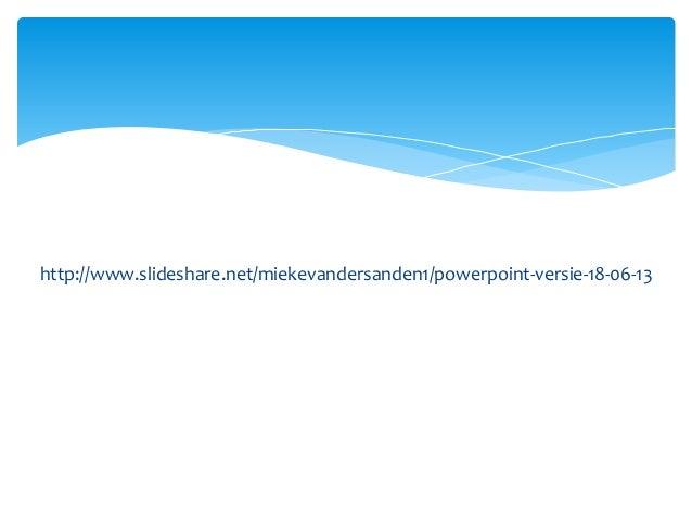 http://www.slideshare.net/miekevandersanden1/powerpoint-versie-18-06-13