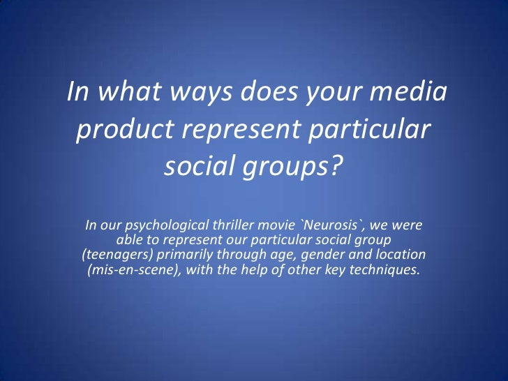 In what ways does your media product represent particular social groups?<br />In our psychological thriller movie `Neurosi...