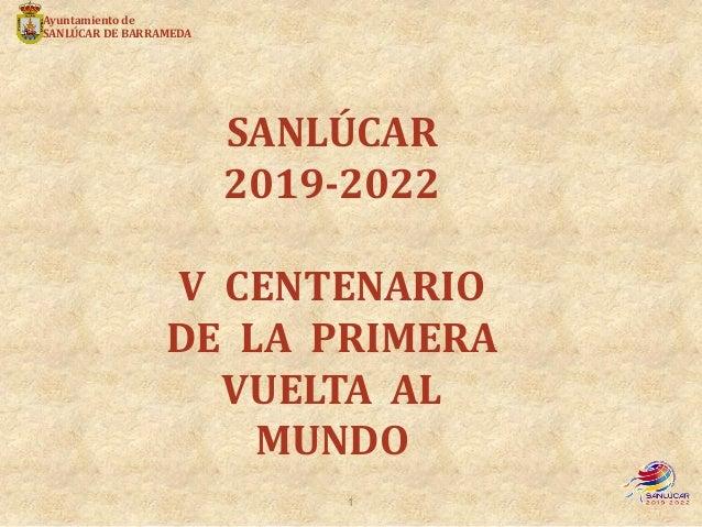 SANLÚCAR 2019-2022 V CENTENARIO DE LA PRIMERA VUELTA AL MUNDO Ayuntamiento de SANLÚCAR DE BARRAMEDA 1