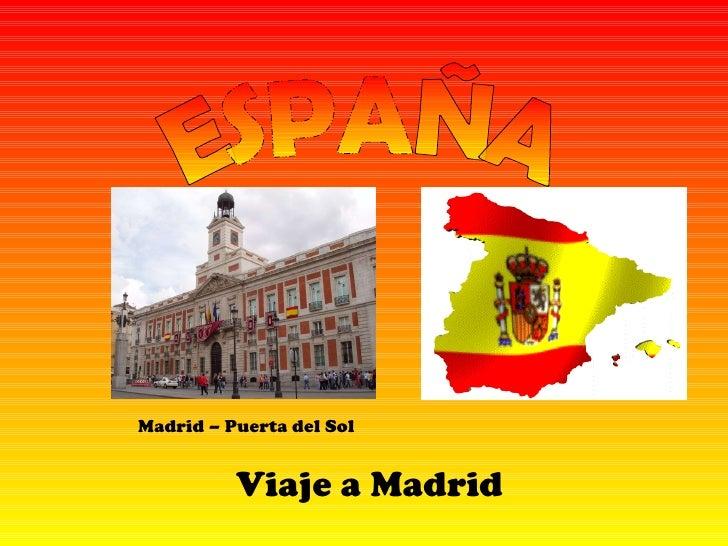ESPAÑA Viaje a Madrid <ul><ul><li>Madrid – Puerta del Sol </li></ul></ul>