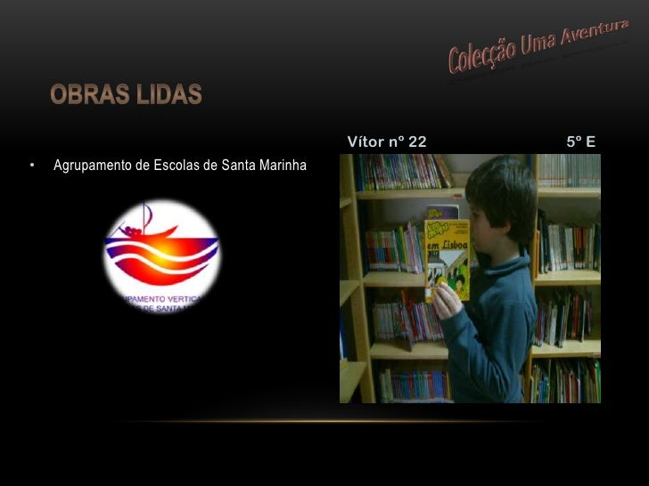 Obras lidas<br />Agrupamento de Escolas de Santa Marinha<br />Vítor nº 22                                  5º E<br />