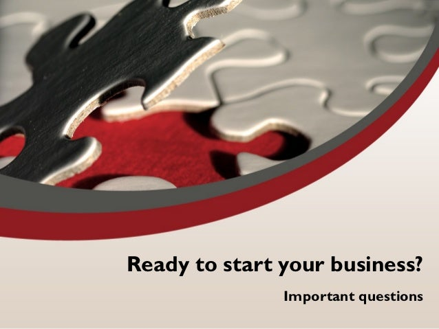 Ready to start your business?               Important questions