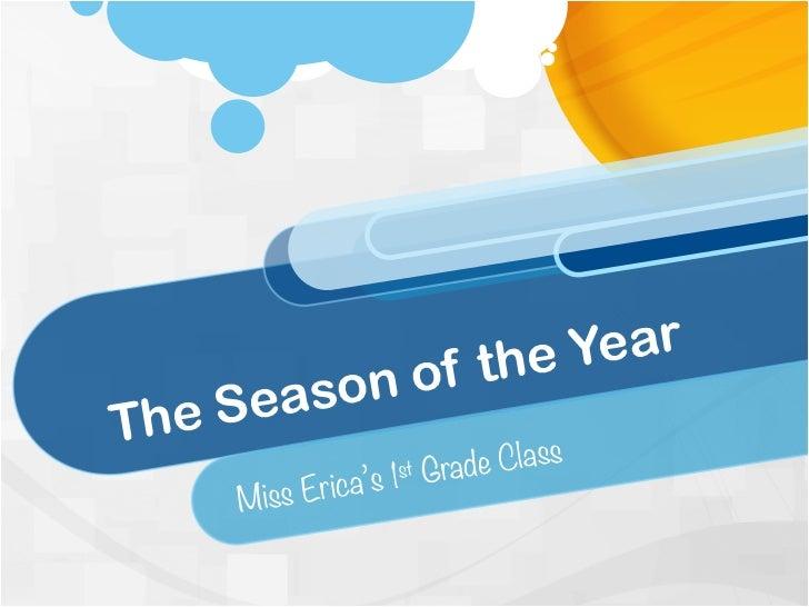 f the    Year    Season oThe              lass                s   1st   Grade C     Miss Erica'