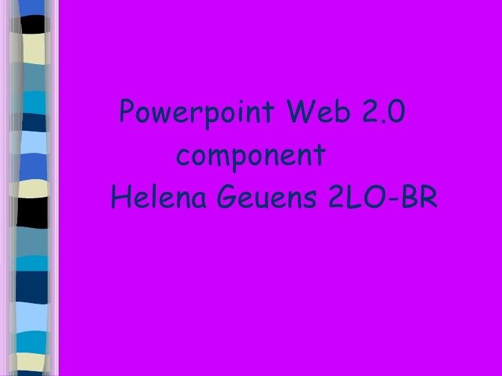 Powerpoint Web 2.0 component   Helena Geuens 2LO-BR