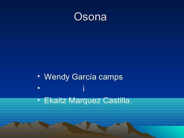 OsonaOsona• Wendy García camps• i• Ekaitz Marquez Castilla.