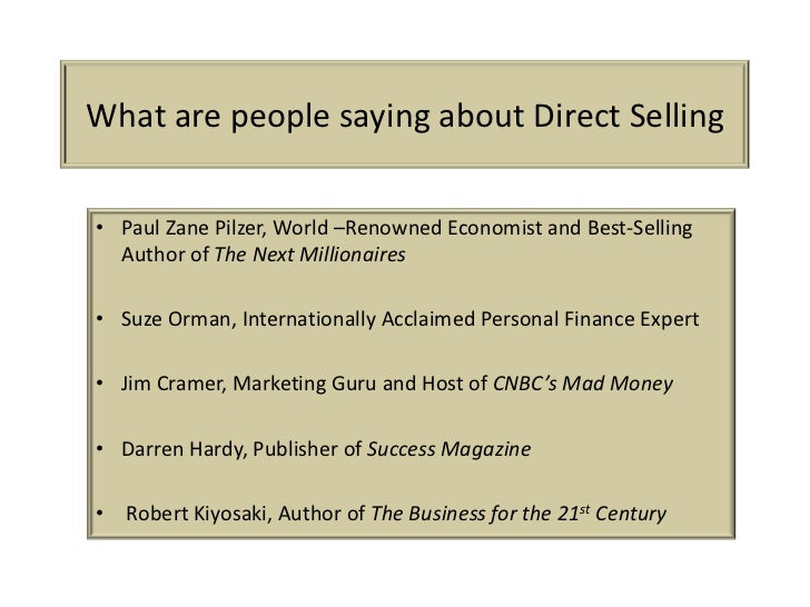 What are people saying about Direct Selling• Paul Zane Pilzer, World –Renowned Economist and Best-Selling  Author of The N...