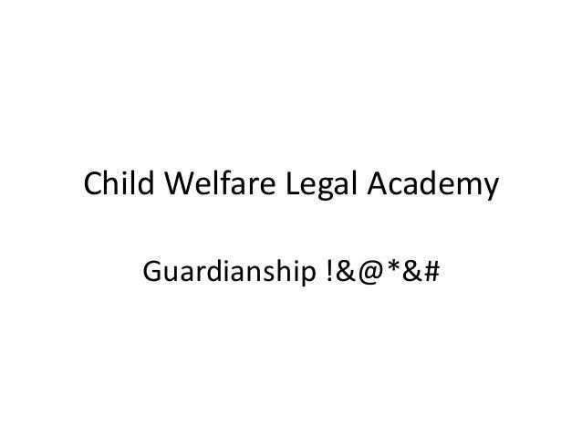 Child Welfare Legal Academy Guardianship !&@*&#