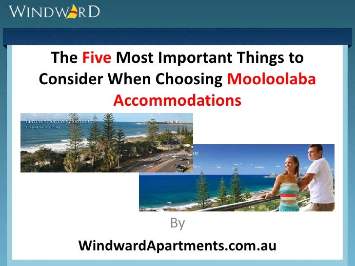 The Five Most Important Things toConsider When Choosing Mooloolaba         Accommodations               By    WindwardApar...