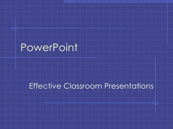 PowerPoint  Effective Classroom Presentations