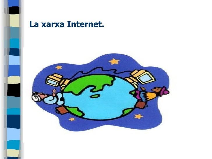 La xarxa Internet.