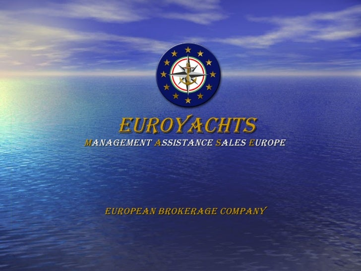 EUROYACHTS M anagement  A ssistance  S ales  E urope European Brokerage Company