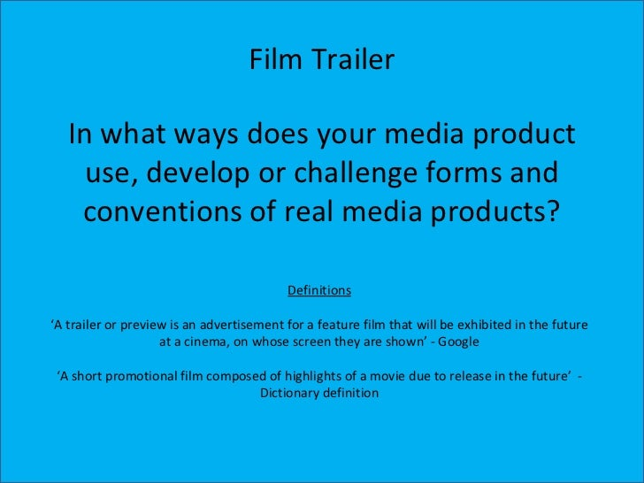 Film Trailer   In what ways does your media product     use, develop or challenge forms and    conventions of real media p...