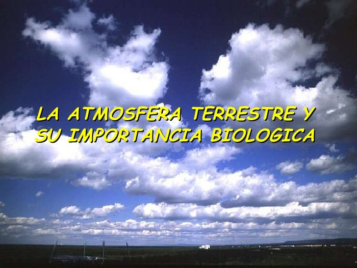 LA ATMOSFERA TERRESTRE Y SU IMPORTANCIA BIOLOGICA
