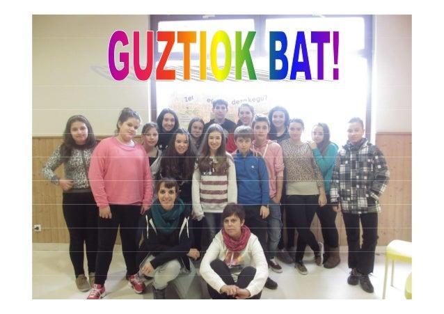 • Urtarrilak 31 eta otsailak 1 • Bi egun hauetan GUZTIOK BAT Ikasle Laguntzaile taldekideok Gernikara joan ginen 2014ko Fo...