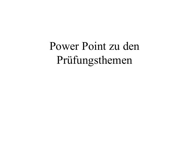 Power Point zu den Prüfungsthemen