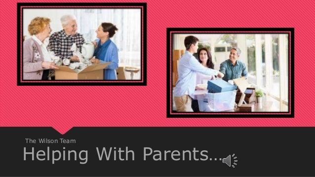 Helping With Parents… The Wilson Team