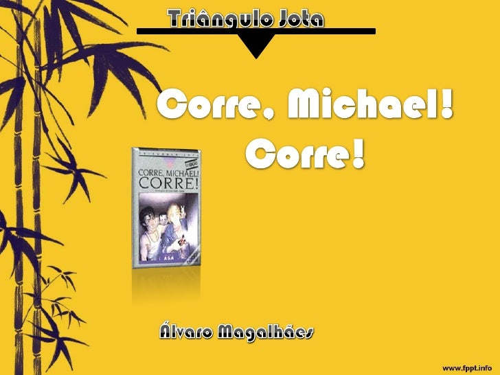 Triângulo Jota <br />Corre, Michael! Corre!<br />Álvaro Magalhães <br />