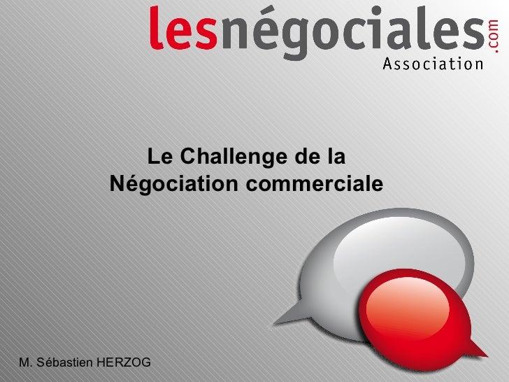 Le Challenge de la Négociation commerciale M. Sébastien HERZOG