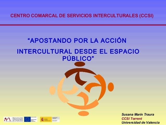"""CENTRO COMARCAL DE SERVICIOS INTERCULTURALES (CCSI)      """"APOSTANDO POR LA ACCIÓN  INTERCULTURAL DESDE EL ESPACIO         ..."""