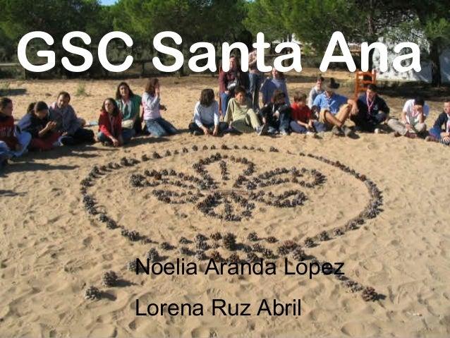 GSC Santa Ana  Noelia Aranda López Lorena Ruz Abril
