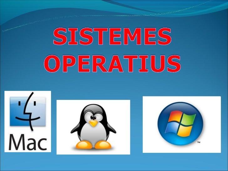 El sistema operatiu (SO) éscom un conjunt de programesque permeten la comunicació de l'usuari ambl'ordinador i en gestiona...