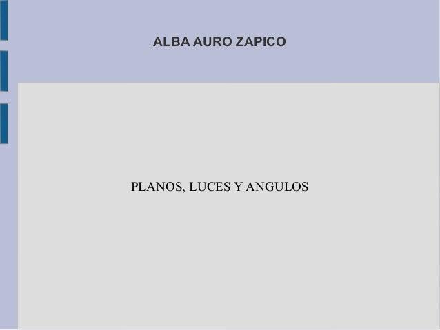 ALBA AURO ZAPICO PLANOS, LUCES Y ANGULOS
