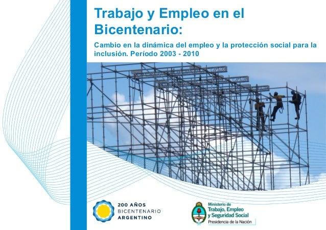 Trabajo y Empleo en elBicentenario:Cambio en la dinámica del empleo y la protección social para lainclusión. Período 2003 ...