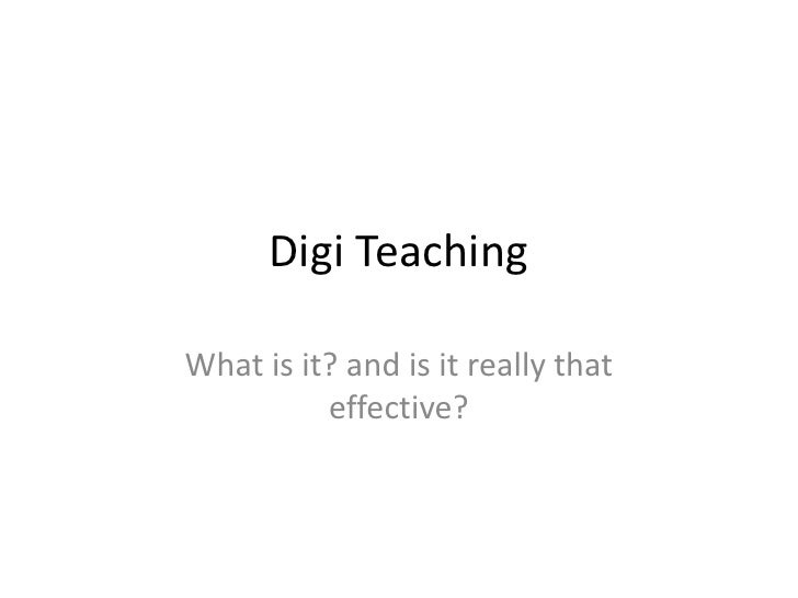 Digi Teaching<br />What is it? and is it really that effective?<br />