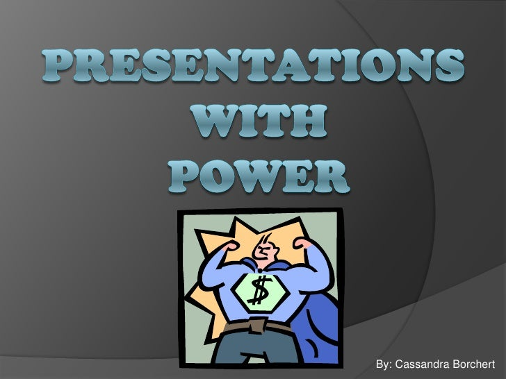 Presentations with Power<br />By: Cassandra Borchert<br />