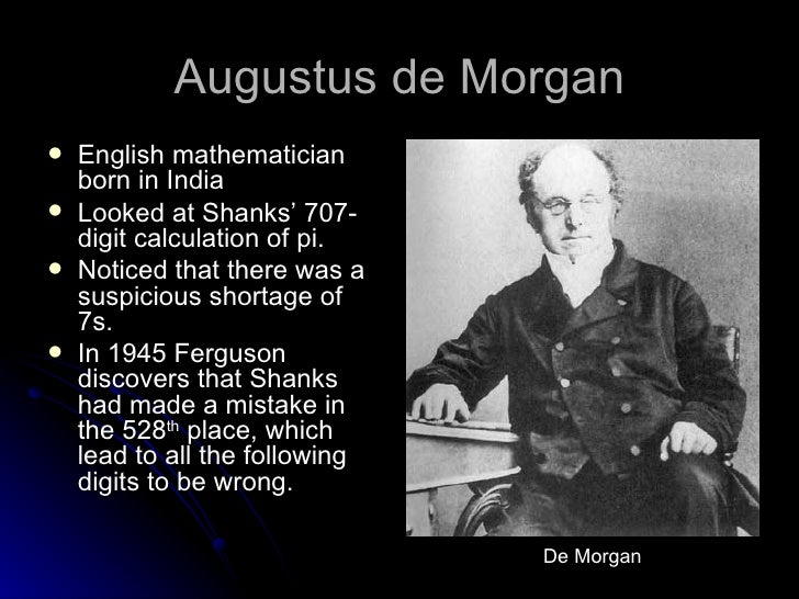 a biography of augustus de morgan the logical one De morgan, augustus complete dictionary of scientific biography copyright 2008 charles scribner's sons de morgan exerted a considerable influence on the development of mathematics in the nineteenth century as a teacher he sought to demonstrate principles rather than techniques and.