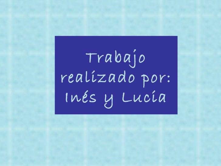 Trabajo realizado por: Inés y Lucia