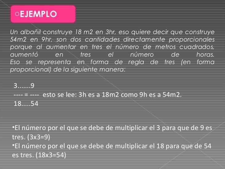 Un albañil construye 18 m2 en 3hr, eso quiere decir que construye 54m2 en 9hr, son dos cantidades directamente proporciona...