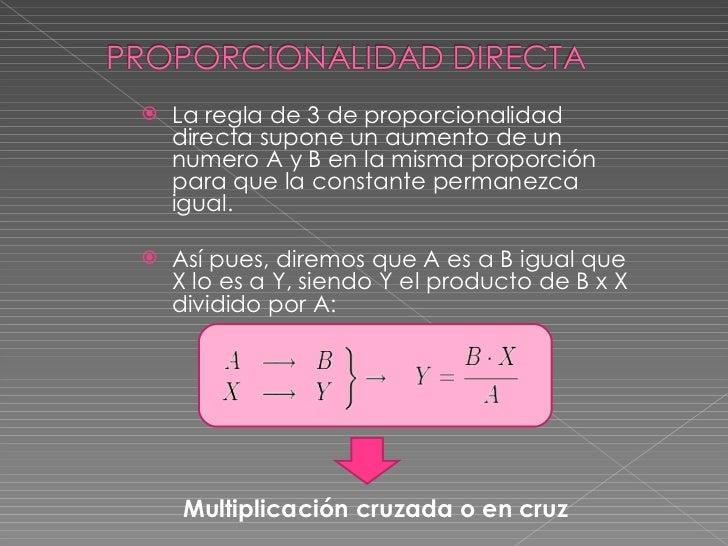 <ul><li>La regla de 3 de proporcionalidad directa supone un aumento de un numero A y B en la misma proporción para que la ...