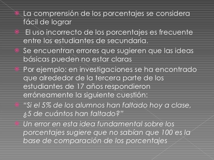 <ul><li>La comprensión de los porcentajes se considera fácil de lograr </li></ul><ul><li>El uso incorrecto de los porcenta...