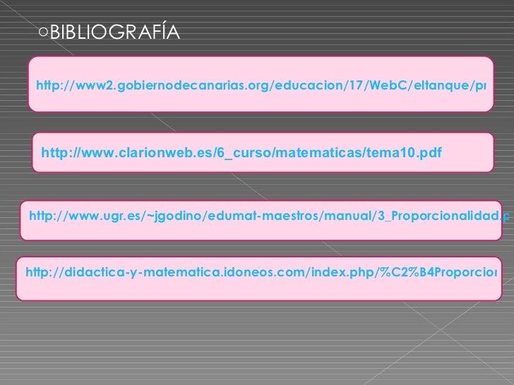 http://www2.gobiernodecanarias.org/educacion/17/WebC/eltanque/proporcionalidad/proporc_p.html <ul><li>BIBLIOGRAFÍA </li></...