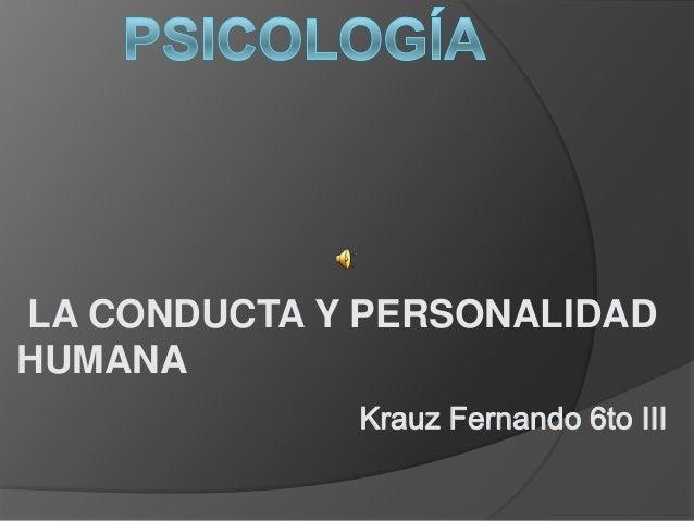 LA CONDUCTA Y PERSONALIDADHUMANA             Krauz Fernando 6to III