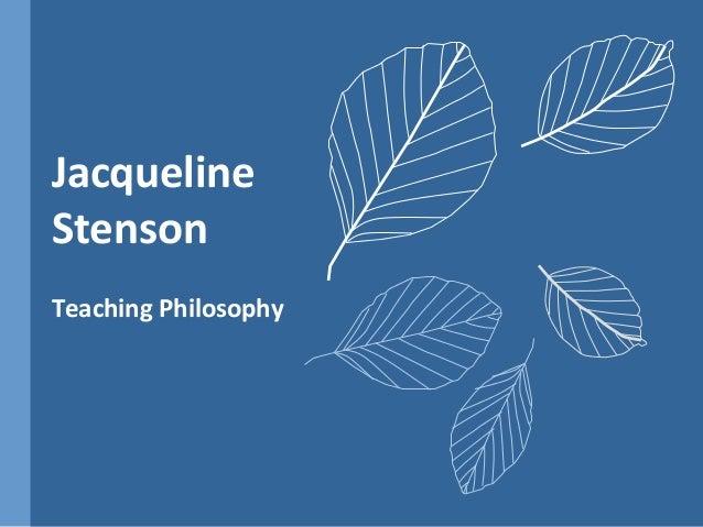 JacquelineStensonTeaching Philosophy