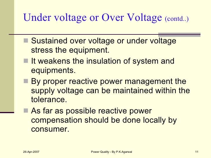 Under voltage or Over Voltage  (contd..) <ul><li>Sustained over voltage or under voltage stress the equipment. </li></ul><...