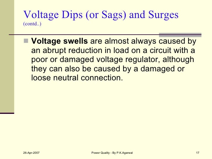 Voltage Dips (or Sags) and Surges  (contd..) <ul><li>Voltage swells  are almost always caused by an abrupt reduction in lo...