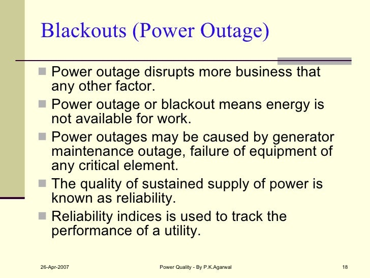 Blackouts (Power Outage) <ul><li>Power outage disrupts more business that any other factor. </li></ul><ul><li>Power outage...