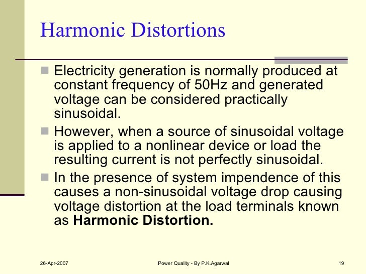 Harmonic Distortions <ul><li>Electricity generation is normally produced at constant frequency of 50Hz and generated volta...